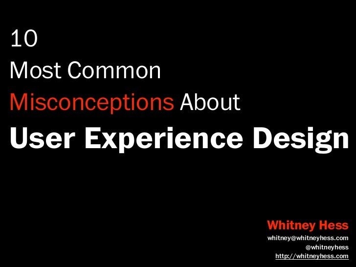 10Most CommonMisconceptions AboutUser Experience Design                       Whitney Hess                       whitney@w...