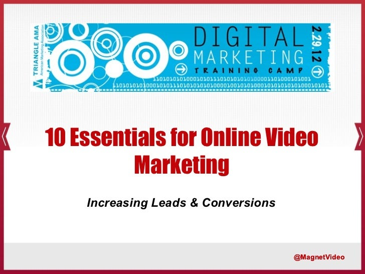 10 Essentials for Online Video Marketing @MagnetVideo Increasing Leads & Conversions