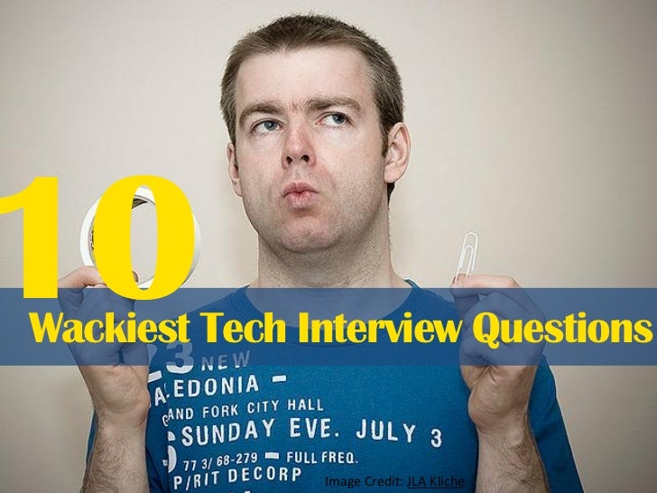 10 Wackiest Tech Interview Questions