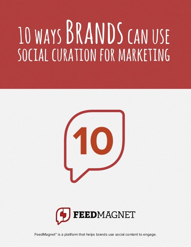 10 ways Brands can usesocial curation for marketing                         10   FeedMagnet™ is a platform that helps bran...