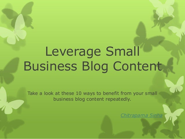 Leverage SmallBusiness Blog ContentTake a look at these 10 ways to benefit from your small           business blog content...