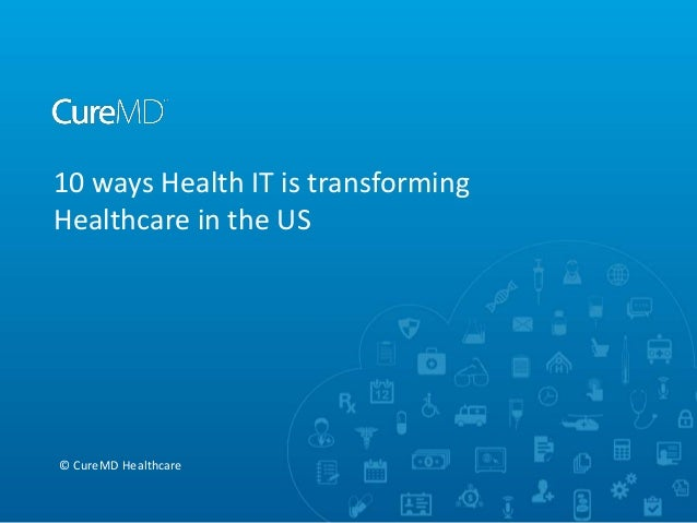 10 ways Health IT is transforming Healthcare in the US  © CureMD Healthcare