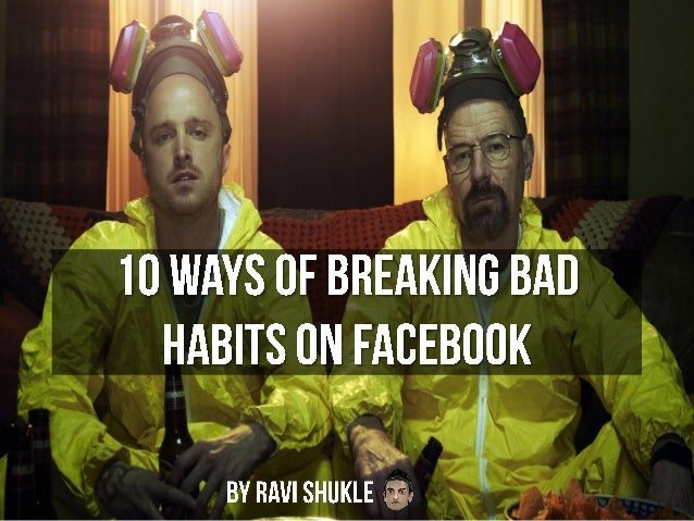 10 Ways Of Breaking Bad Habits On Your Facebook Page