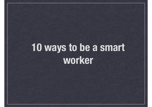 10 ways to be a smart worker