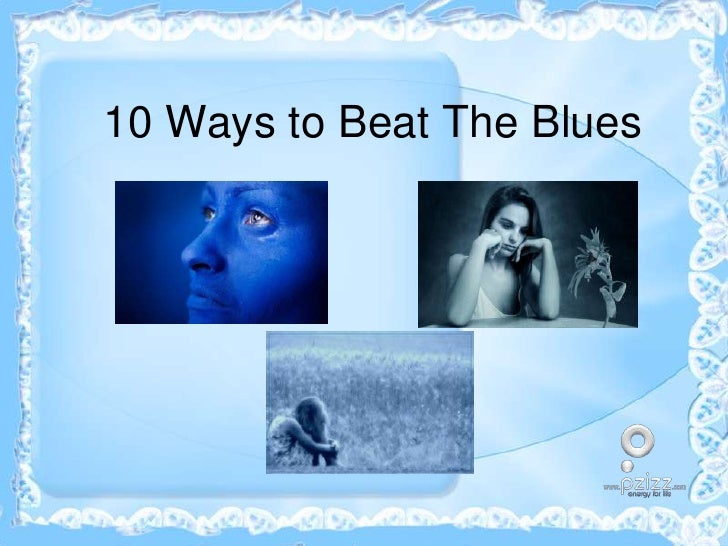10 Ways to Beat The Blues<br />