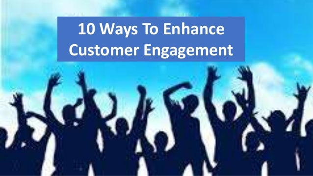 10 Ways To Enhance Customer Engagement