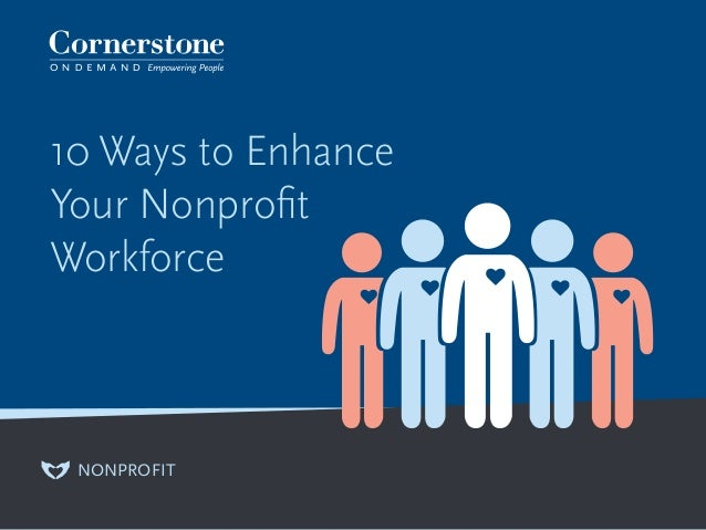 10 Ways to Enhance Your Nonprofit Workforce NONPROFIT
