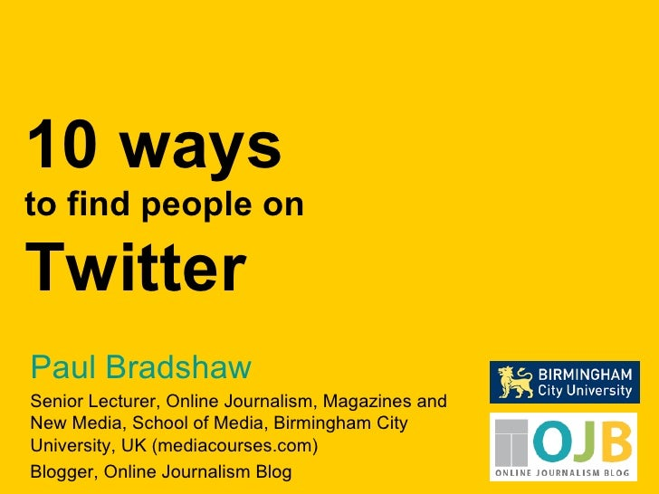 Paul Bradshaw Senior Lecturer, Online Journalism, Magazines and New Media, School of Media, Birmingham City University, UK...
