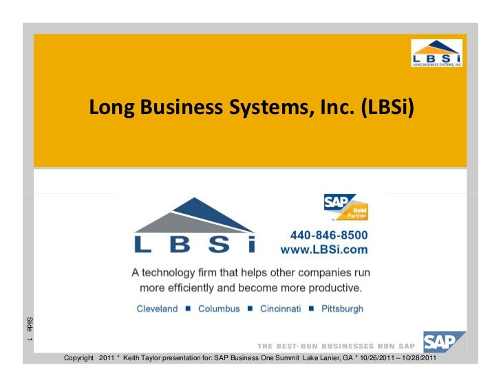 Long Business Systems, Inc. (LBSi)Slide 1          Copyright 2011 * Keith Taylor presentation for: SAP Business One Summit...