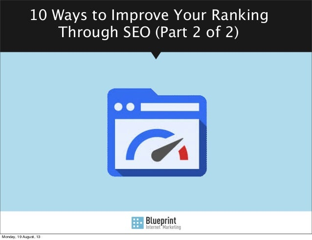 10 Ways to Improve Your Ranking Through SEO (Part 2 of 2) Monday, 19 August, 13