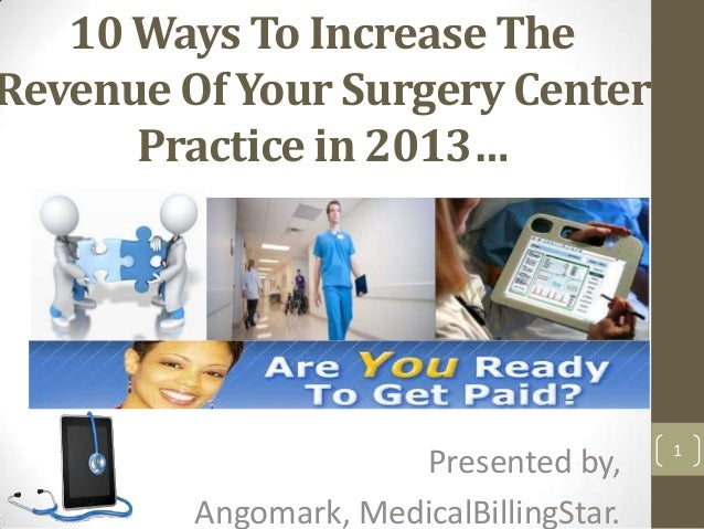 10 Ways To Increase TheRevenue Of Your Surgery Center      Practice in 2013…                                         1    ...