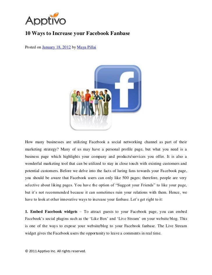 10 Ways to Increase your Facebook FanbasePosted on January 18, 2012 by Maya PillaiHow many businesses are utilizing Facebo...