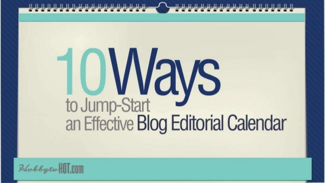 Make an Awesome Editorial Calendar with These 10 Simple Tips