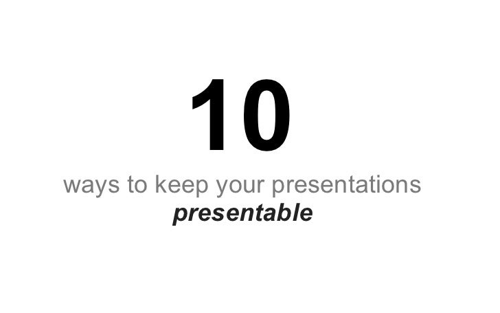 10 ways to keep your presentations presentable