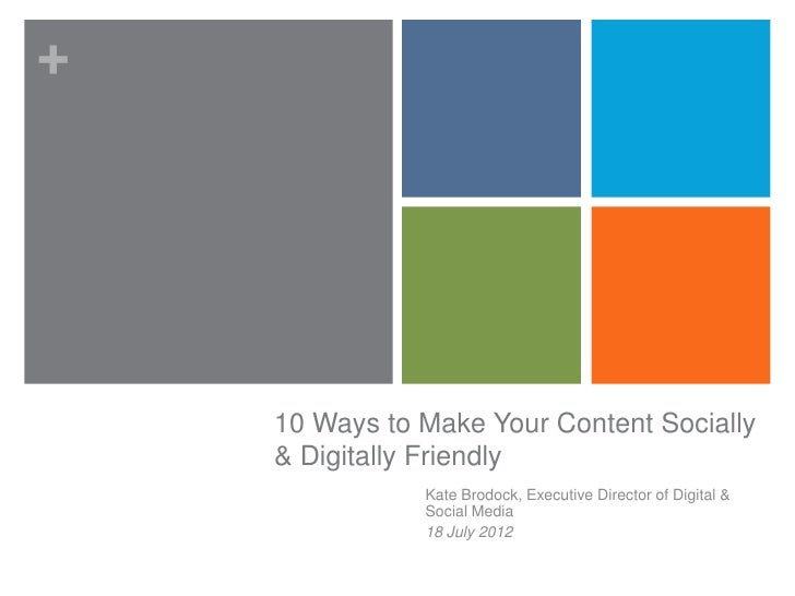 +    10 Ways to Make Your Content Socially    & Digitally Friendly               Kate Brodock, Executive Director of Digit...