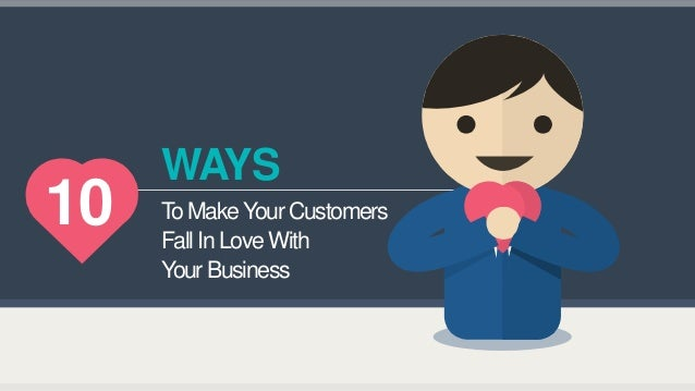 how to make customers love your Your customers are the reason you're still in business, and your job is to serve your customers to the best of your ability if you have an unhappy or upset customer it's your job to find out why they feel this way and use that information to improve on your service, or your product.