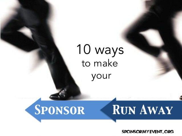 10 ways to make your  Sponsor  Run Away  Sponsor my event. org