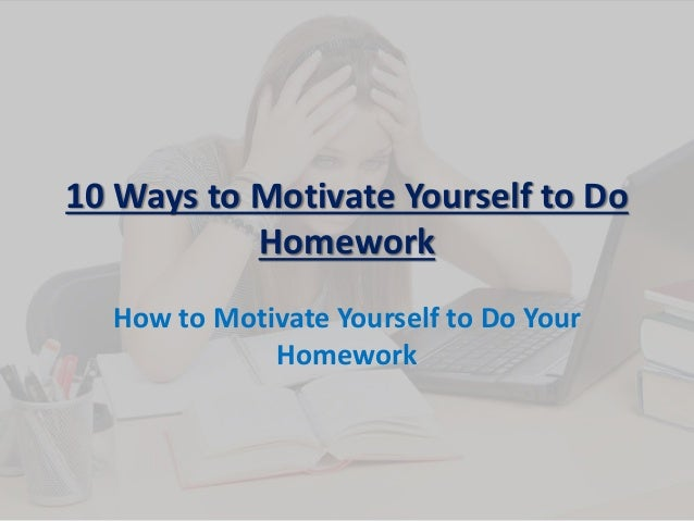 How to motivate myself to do homework