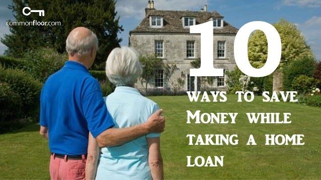ways to save Money while taking a home loan