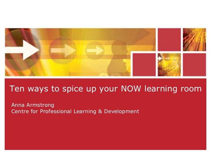 Ten ways to spice up your NOW learning room<br />Anna ArmstrongCentre for Professional Learning & Development<br />