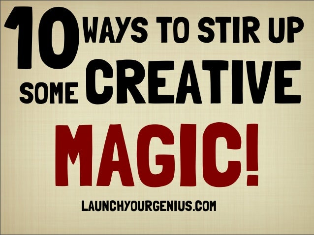 WAYS TO STIR UP10LAUNCHYOURGENIUS.COMMAGIC!CREATIVESOME
