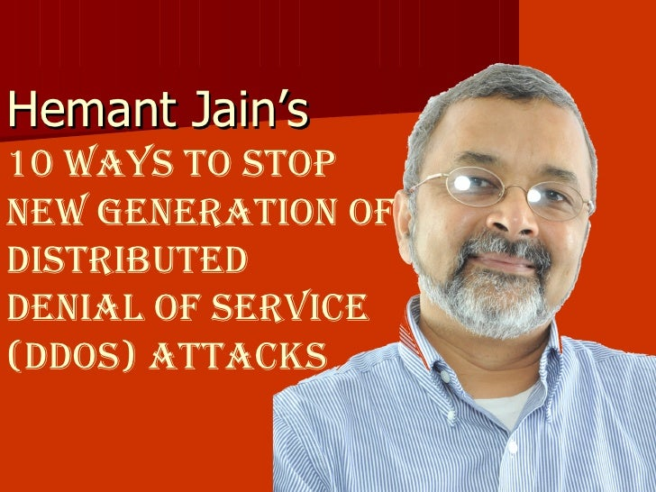 Hemant Jain's  10 WAYS TO STOP NEW GENERATION OF Distributed  Denial of Service (DDoS) Attacks