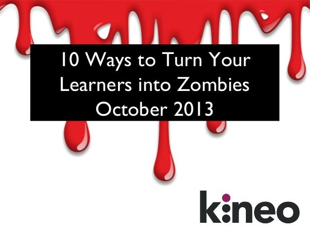 Ten ways to turn your learners into zombies