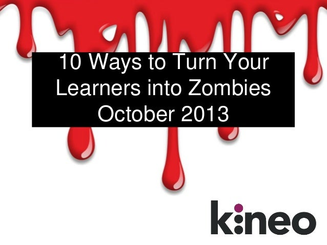 10 Ways to Turn Your Learners into Zombies October 2013