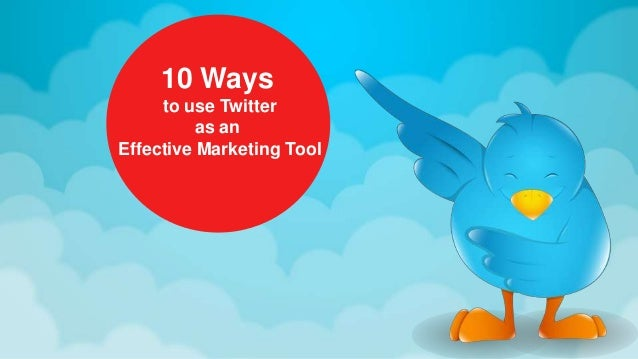 10 Ways to use Twitter as an Effective Marketing Tool