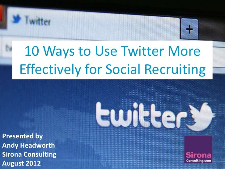 10 Ways to Use Twitter More     Effectively for Social Recruiting                    TextPresented byAndy HeadworthSirona ...