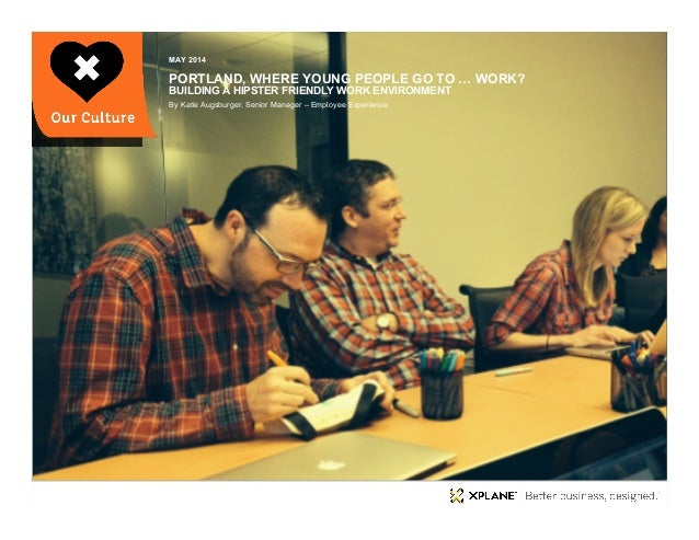 | XPLANE 1Portland, Where Young People Go To … Work? PORTLAND, WHERE YOUNG PEOPLE GO TO … WORK? BUILDING A HIPSTER FRIENDL...