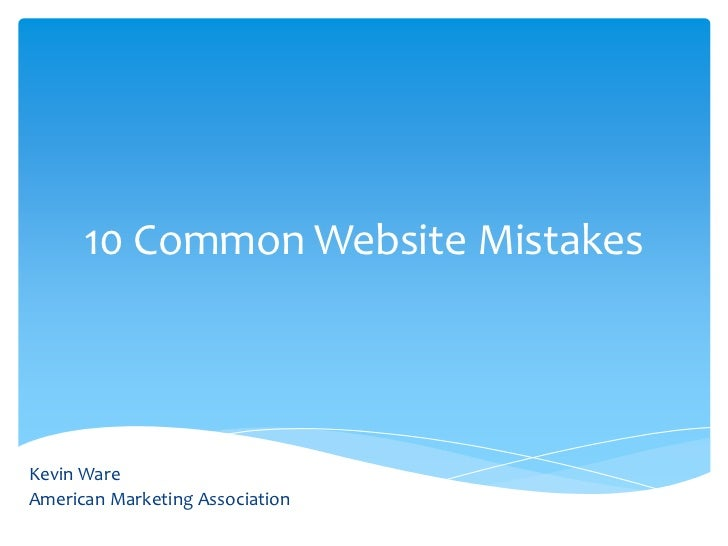10 Common Website Mistakes<br />Kevin Ware<br />American Marketing Association<br />