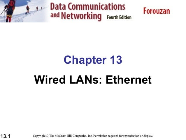 Chapter 13 Wired LANs: Ethernet  13.1  Copyright © The McGraw-Hill Companies, Inc. Permission required for reproduction or...