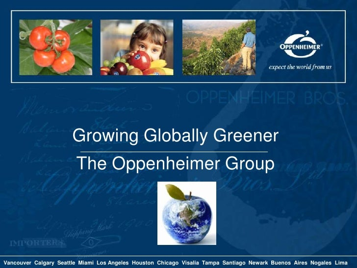 Growing Globally GreenerThe Oppenheimer Group<br />Vancouver  Calgary  Seattle  Miami  Los Angeles  Houston  Chicago  Visa...