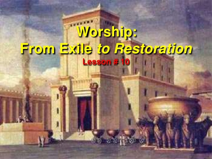 Worship: <br />From Exile to Restoration<br />Lesson # 10<br />