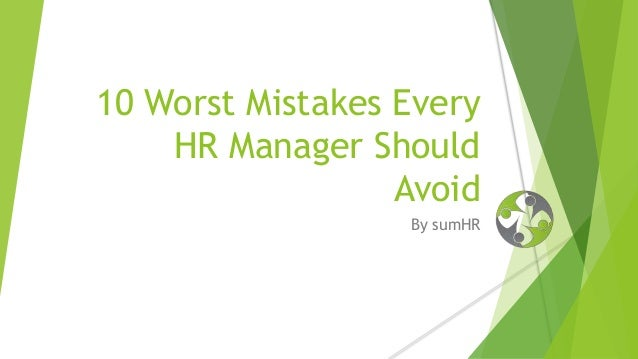 10 Worst Mistakes Every Hr Manager Should Avoid Common