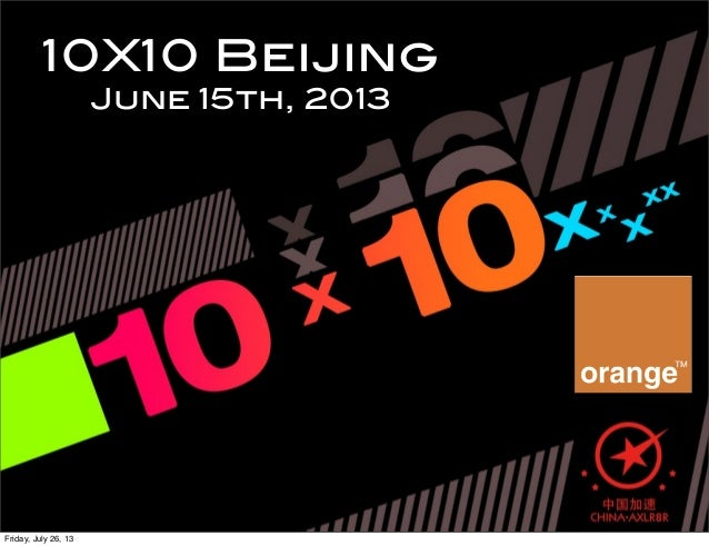 10X10 Beijing June 15th, 2013 Friday, July 26, 13