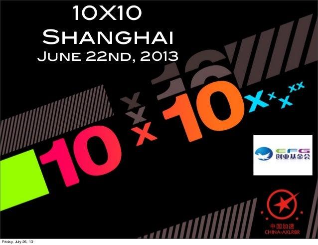 10X10 Shanghai June 22nd, 2013 Friday, July 26, 13