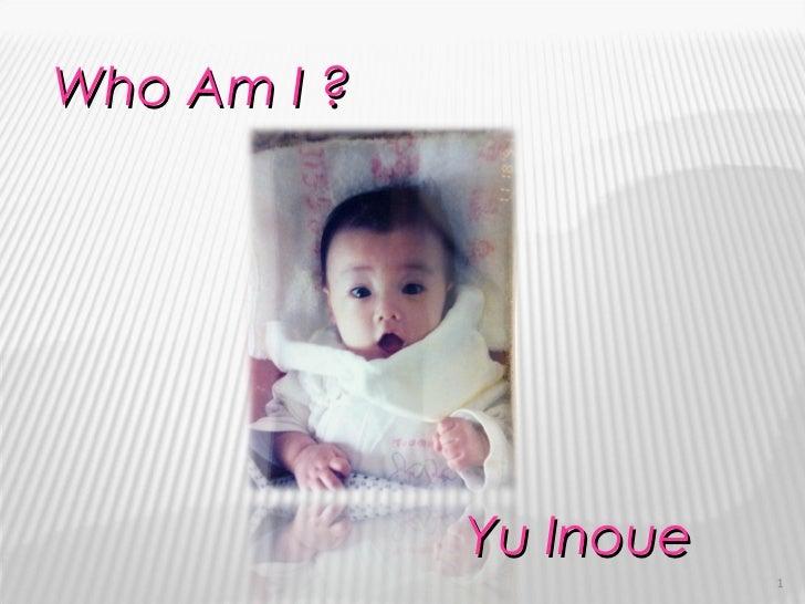 Who Am I ? Yu Inoue
