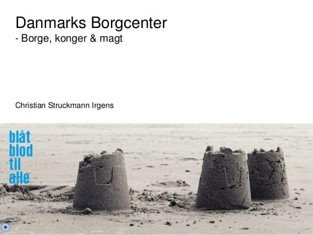 Danmarks Borgcenter - Borge, konger & magt Christian Struckmann Irgens