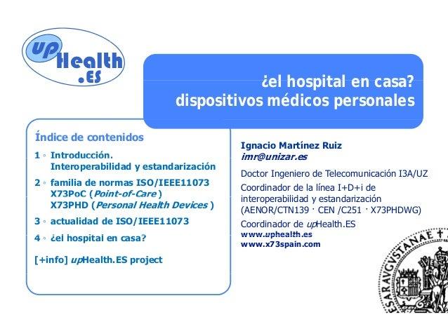 up Health .ES up ¿el hospital en casa?.ES ¿el hospital en casa? dispositivos médicos personales Índice de contenidos 1 ◦ I...