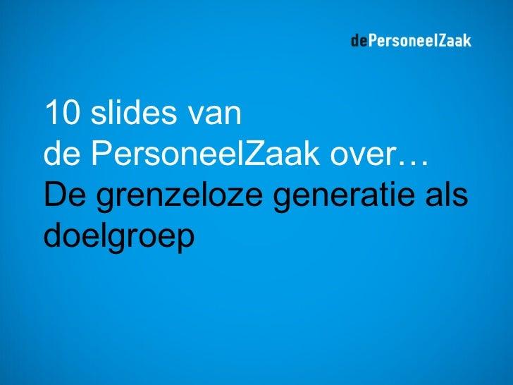 10 slides vande PersoneelZaak over…De grenzeloze generatie alsdoelgroep