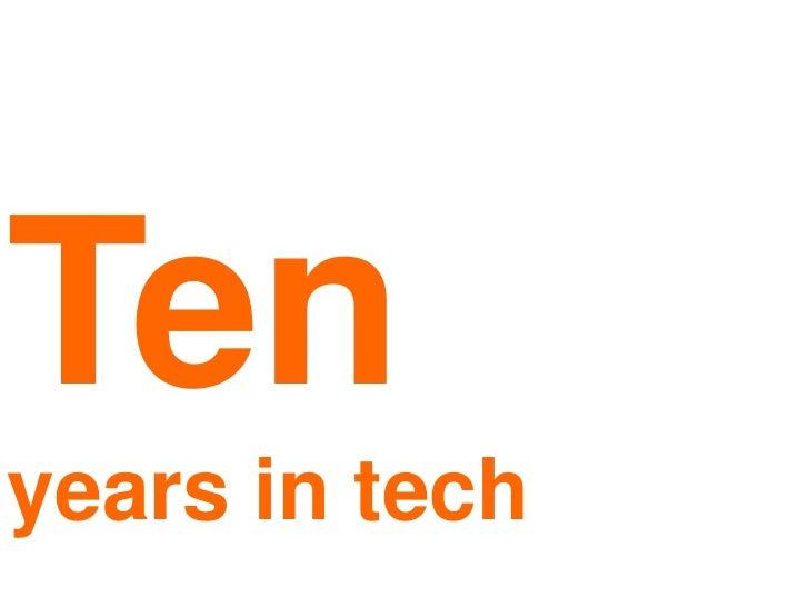 Ten<br />years in tech<br />