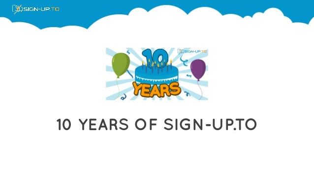 10 YEARS OF SIGN-UP.TO
