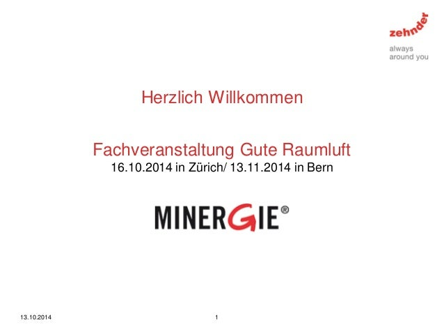 Herzlich Willkommen  13.10.2014  1  Fachveranstaltung Gute Raumluft  16.10.2014 in Zürich/ 13.11.2014 in Bern