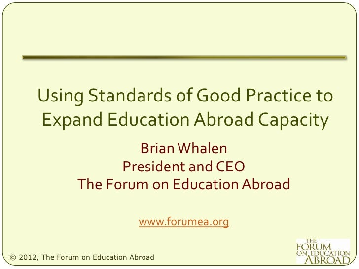 Using Standards of Good Practice to       Expand Education Abroad Capacity                         Brian Whalen           ...