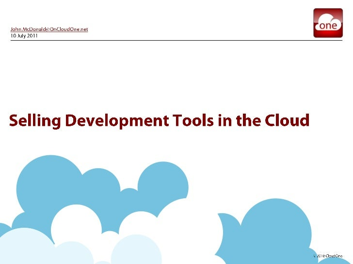 John.McDonald@OnCloudOne.net<br />10 July 2011<br />Selling Development Tools in the Cloud<br />