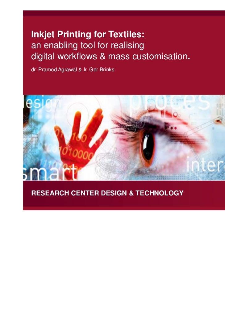 Inkjet Printing for Textiles:an enabling tool for realisingdigital workflows & mass customisation.dr. Pramod Agrawal & Ir....