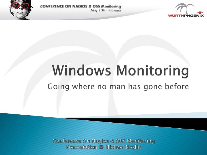 CONFERENCE ON NAGIOS & OSS Monitoring                       May 20th - Bolzano        Going where no man has gone before