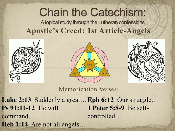 Chain the Catechism: A topical study through the Lutheran confessions<br />Apostle's Creed: 1st Article-Angels<br />Memori...